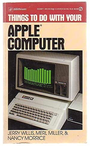 Things to do with your Apple Computer: Willis, Jerry & Merl Miller; Nancy Morrice