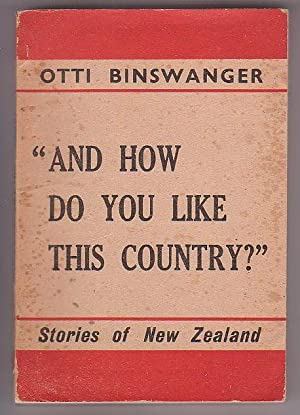 """And How Do You Like This Country?"""": Stories of New Zealand: Binswanger, Otti"""