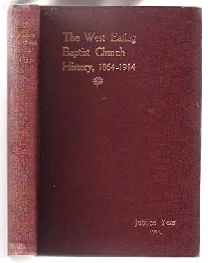 The West Ealing Baptist Church History. 1864-1914. Jubilee Year 1914.