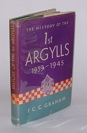 History of the Argyll & Sutherland Highlanders 1st Battalion (Princess Louise's) 1939-1945...