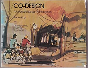 Co-Design: A Process of Design Participation: King, Stanley; with Merinda Conley; Bill Latimer; ...