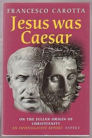 Jesus Was Caesar: On the Julian Origin of Christianity: An Investigative Report: Carotta, Francesco