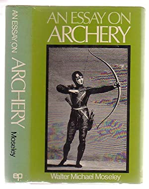 An Essay On Archery.: Moseley, Walter Michael.
