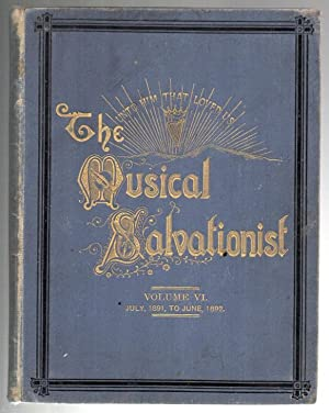 The Musical Salvationist. Sixth Volume. July, 1901, to June, 1892.: Salvation Army]