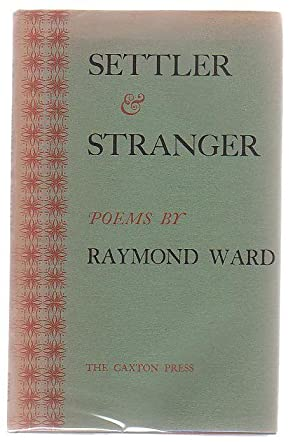 Settler And Stranger Poems By Raymond Ward: Ward, Raymond.