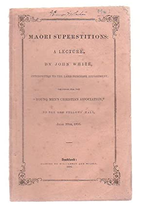 Maori Superstitions. A Lecture, By John White, Interpreter To The Land Purchase Department, ...