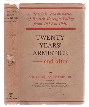 Twenty Years' Armistice - And After British Foreign Policy Since 1918: Petrie, Charles (Sir)