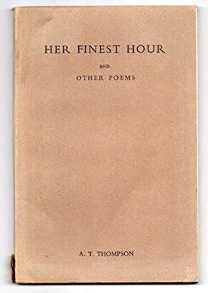 Her Finest Hour and other poems: Thompson, A. T. [Alexander Thomas]