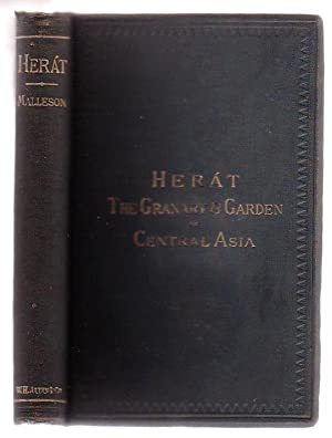 Herat: The Granary And Garden Of Central Asia: Malleson, G. B. (Col.)