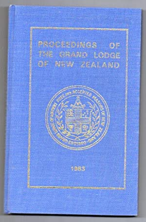 Proceedings of Grand Lodge of Antient, Free and Accepted Masons of New Zealand for the year 1982-...