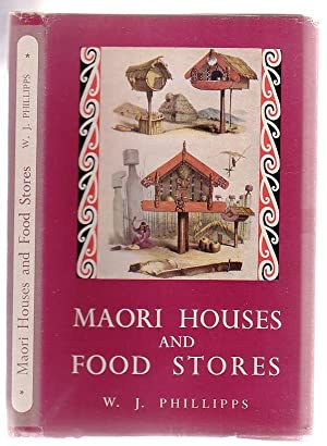 Maori Houses And Food Stores: Phillipps, William J.