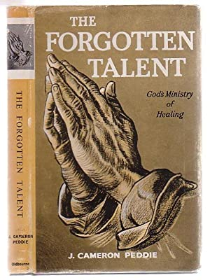 The Forgotten Talent God's Ministry Of Healing: Peddie, Cameron J.
