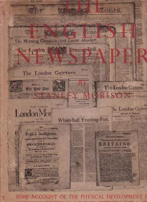 The English Newspaper Some Account Of The Physical Development Of Journals Printed In London ...