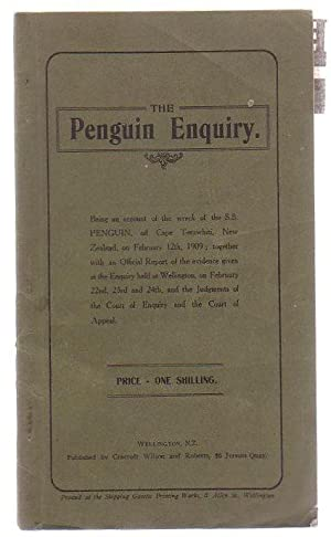 The Penguin Enquiry Being An Account Of The Wreck Of The S.S. Penguin, Off Cape Terawhiti, New ...