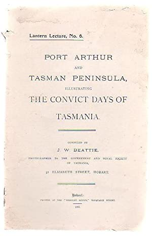 Port Arthur And Tasman Peninsula, Illustrating The Convict Days Of Tasmania: Beattie, J. W