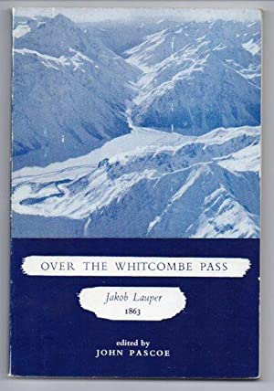 Over The Whitcombe Pass: The Narrative Of Jakob Lauper Reprinted From The Canterbury Gazette, July ...