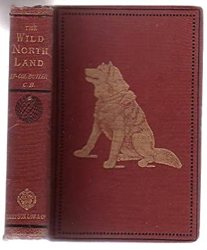 The Wild North Land: Being The Story Of A Winter Journey, With Dogs, Across Northern North America:...
