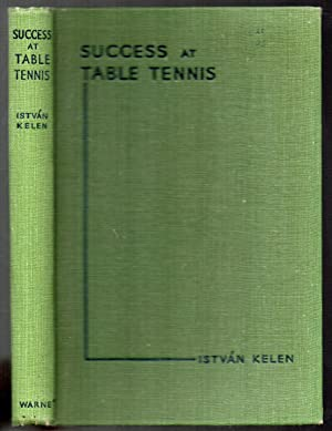 Success at Table Tennis: Kelen, István; translated from the Hungarian by George Winkler