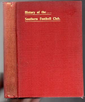 From Inauguration to Premiers: A Souvenir to the . . . Southern Football Club, covering a period of...