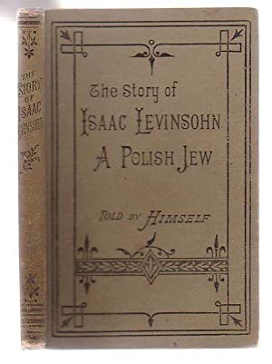 The Story Of Isaac Levinsohn, A Polish Jew: Levinsohn, Isaac