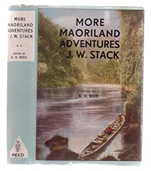 More Maoriland Adventures Of J. W. Stack: Stack, J. W. (edited by A. H. Reed)