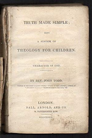 Truth Made Simple; being a System of Theology for Children. Character of God.: Todd, John (Rev.)