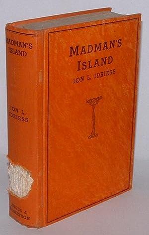 Madman's Island: Idriess, Ion L.