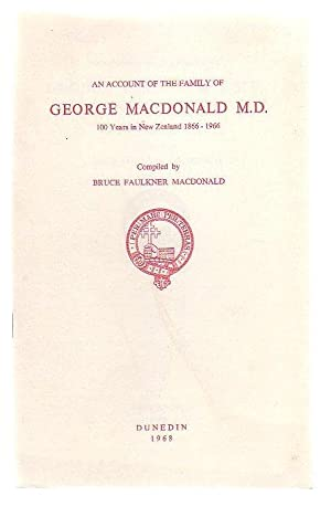 An Account Of The Family Of George MacDonald 100 Years In New Zealand 1866 - 1966: MacDonald, Bruce...