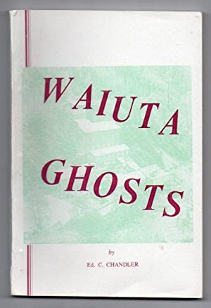 Waiuta Ghosts: The Meanderings Of A Quartz-miner: Chandler, Ed. C