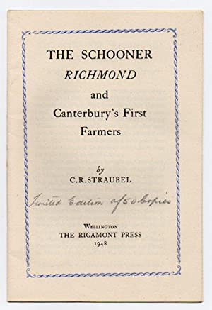 The Schooner Richmond and Canterbury's First Farmers: Straubel, C. R. [Carl Rudolf (1906-1959)...