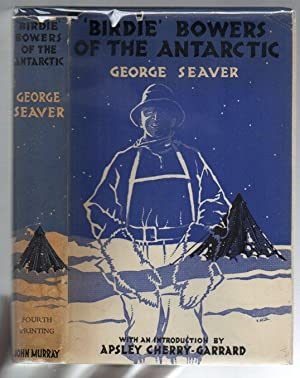 Birdie' Bowers of the Antarctic: Seaver, George; with an introduction by Apsley Cherry-Garrard