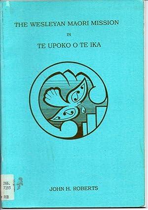 The Wesleyan Maori Mission in Te Upoko O Te Ika: Roberts, John H.