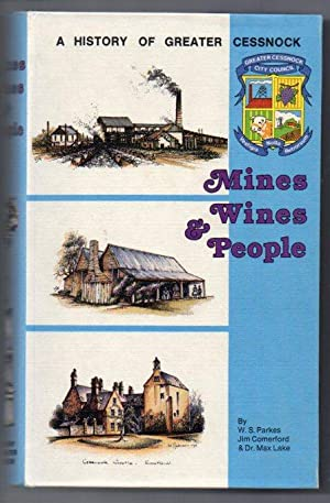 Mines, Wines and People: A History of Greater Cessnock: Parkes, W. S.; Jim Comerford & Max Lake