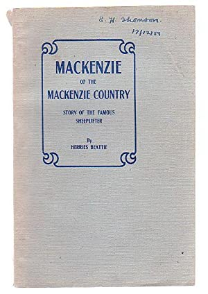Mackenzie Of The Mackenzie Country Pioneer-Explorer-Sheeplifter Story Of A Remarkable Man: Beattie,...