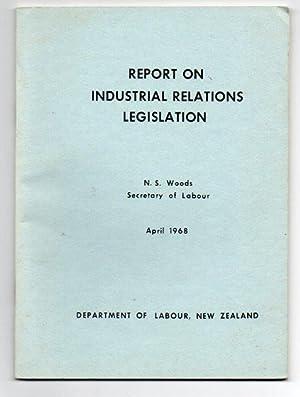 Report on Industrial Relations Legislation: Woods, N. S.