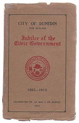 City Of Dunedin New Zealand Jubilee Of The Civic Government 1865 - 1915