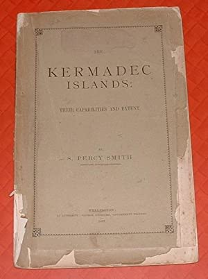 The Kermadec Islands: Their Capabilities and Extent: Smith, S. Percy
