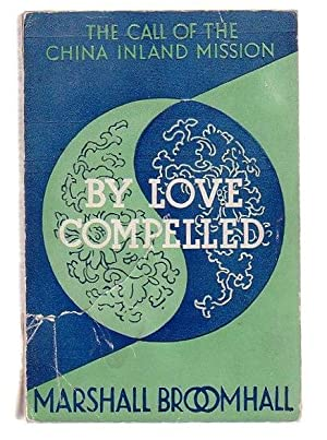 By Love Compelled The Call Of The China Inland Mission: Broomhall, Marshall