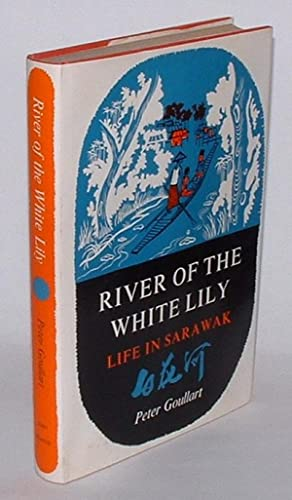 River of the White Lily: Life in Sarawak: Goullart, Peter