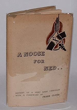 A Noose for Ned. . Reprint of a very rare pamphlet, with a Foreword by Frank Clune: Clune, Frank (...