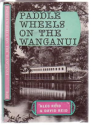 Paddle Wheels on the Wanganui: Reid, Alec & David Reid