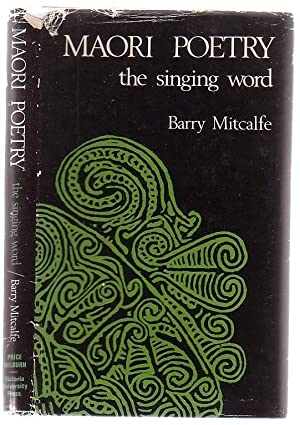 The Singing Word Maori Poetry: Mitcalfe, Barry