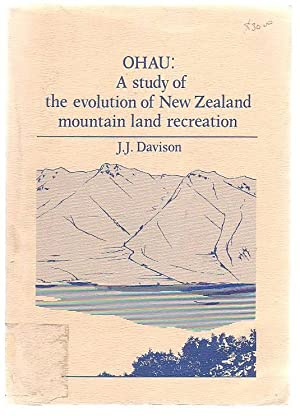 Ohau: A Study Of The Evolution Of New Zealand Mountain Land Recreation: Davison, J. J