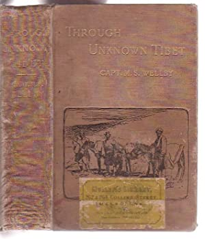 Through Unknown Tibet: Wellby, M. S. [Captain Montagu S. ]
