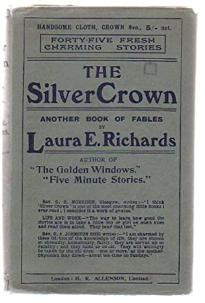The Silver Crown Another Book of Fables: Richards, Laura E.