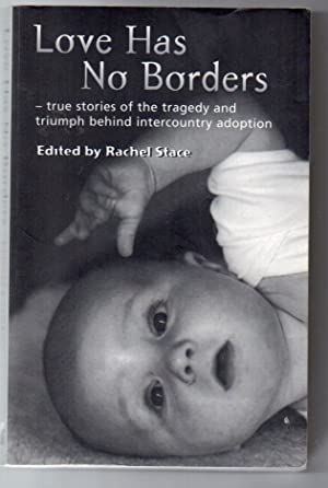 Love Has No Borders: True Stories of the Tragedy and Triumph behind Intercountry Adoption: Stace, ...