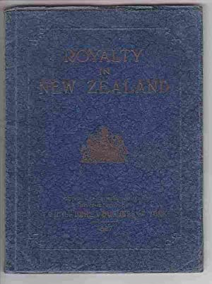 Royalty in New Zealand: Official Pictorial Souvenir of the Visit of Their Royal Highnesses the Duke...