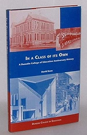 In a Class of its Own: The story of a century and a quarter of teacher education at the Dunedin ...