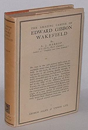 The Amazing Career of Edward Gibbon Wakefield: Harrop, A. J.