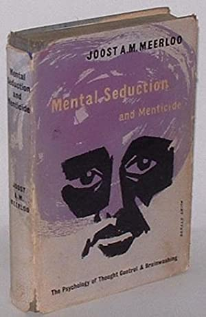 Mental Seduction and Menticide: The Psychology of Thought Control and Brainwashing: Meerloo, Joost ...